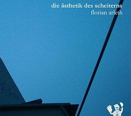 Die Ästhetik des Scheiterns (Florian Arleth)