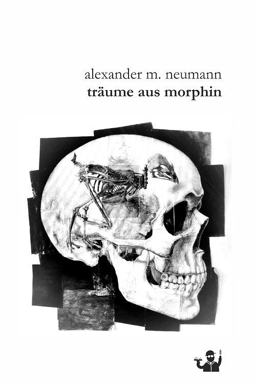 Träume aus Morphin (Alexander M. Neumann)