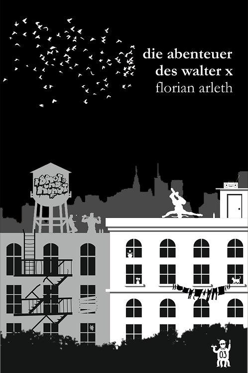 Die Abenteuer des Walter X (Florian Arleth)