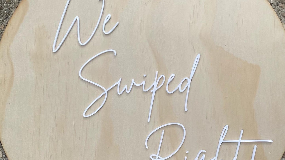 """"""" We Swiped Right"""" Acrylic and Wooden Sign"""