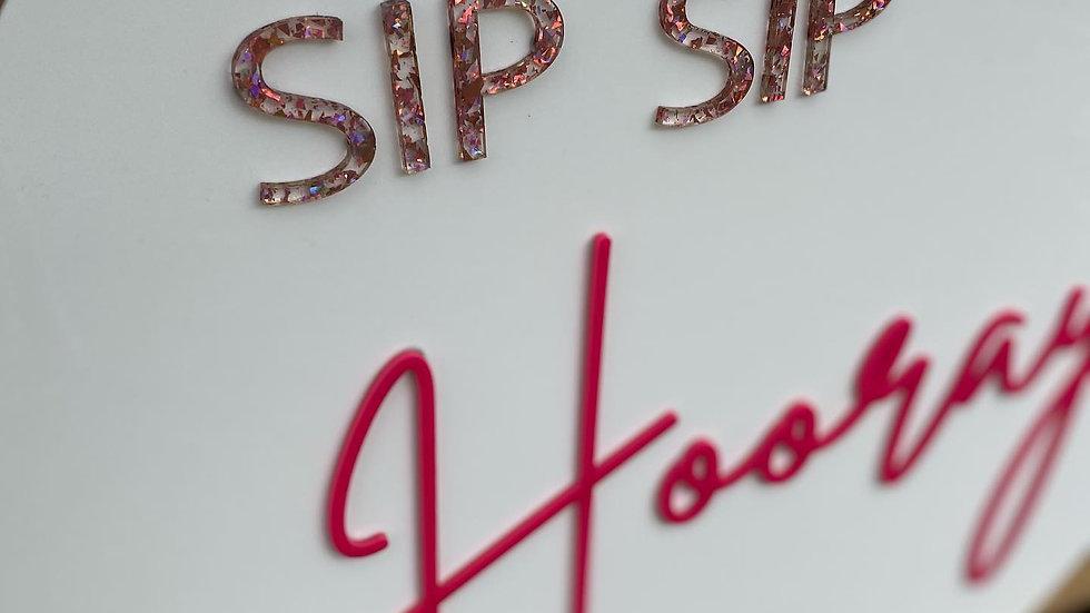 Sip Sip Hooray Acrylic Party/Bar Sign