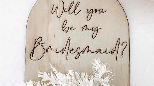'Will you be my Bridesmaids' Sign with Dried Flowers