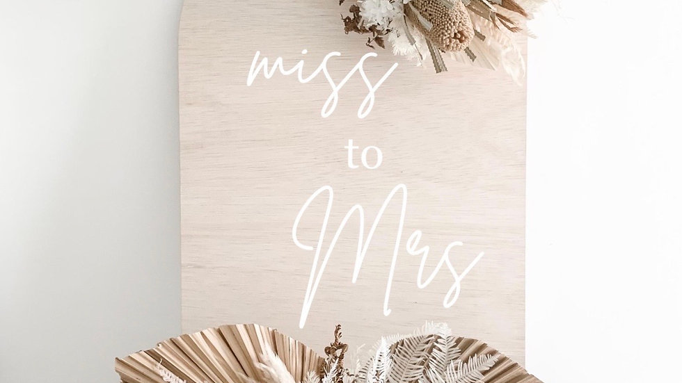 Miss to Mrs  Arch Wooden Event Sign/Photo Prop