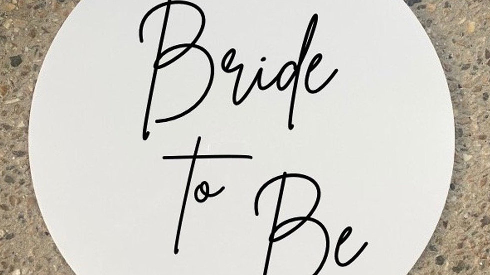 'Bride to Be' Acrylic or Wooden Sign