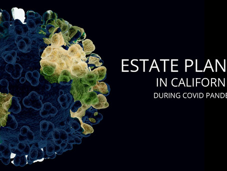 Estate Planning in California During COVID-19 Pandemic