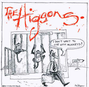 The Higsons - I Don't Want To Live With Monkeys !