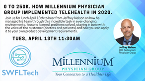 0 to 250k. How Millennium Physician Group Implemented Telehealth in 2020.