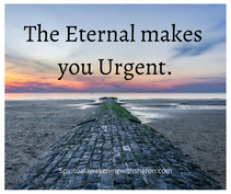 The Eternal makes you Urgent.