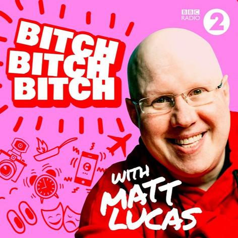 Bitch Bitch Bitch with Matt Lucas