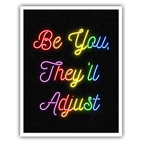 Be You, They'll Adjust Print