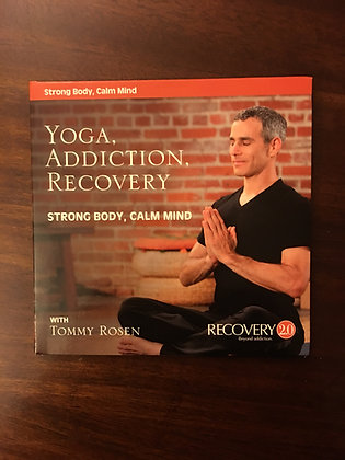 Yoga, Addiction, Recovery: Strong Body, Calm Mind