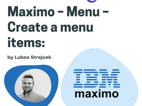 Maximo – Menu – Create a menu items: