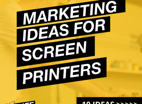 Ten Marketing Ideas to SAVE Screen Printers