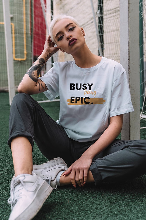 Busy being epic