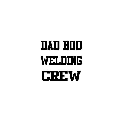 Dad Bod Welding Crew - Custom - DJ