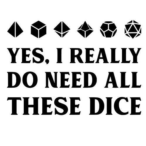 Yes I Really Do Need All These Dice - Gamer Geek Decal - D&D Dice Meme