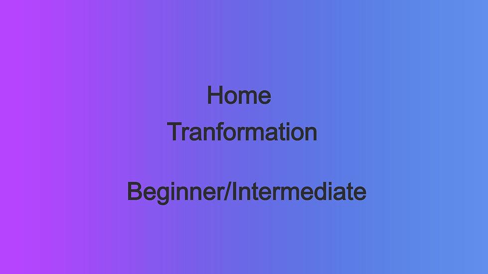 Beginner/Int Home Transformation