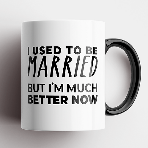 I Used To Be Married, But I'm Much Better Now Mug