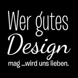 Wer gutes Design mag wird uns lieben