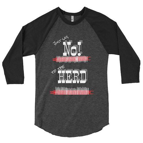 Just say No to the Herd. 3/4 sleeve raglan shirt