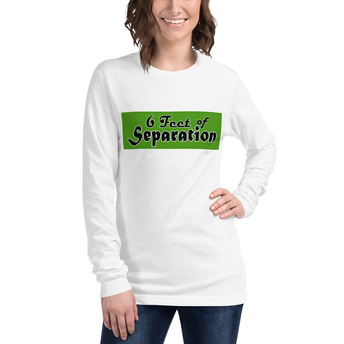 6' of separation, Unisex Long Sleeve Tee