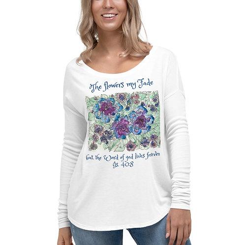The Flowers my Fade, Is 40:8  Ladies' Long Sleeve Tee