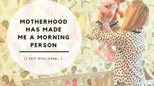 Motherhood Has Made Me a Morning Person