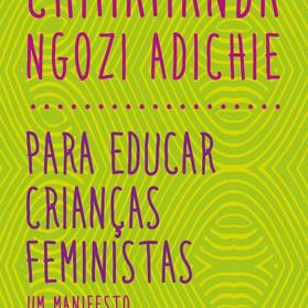 DESNUDANDO O LIVRO: PARA EDUCAR CRIANÇAS FEMINISTAS - Chimamanda Ngozi Adichie