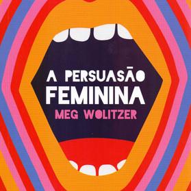 A PERSUASÃO FEMININA - Meg Wolitzer