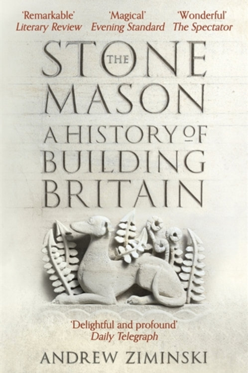 Andrew Ziminski - The Stonemason : A History Of Building Britain