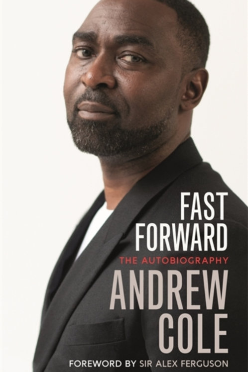 Andrew Cole - Fast Forward (SIGNED COPY) (HARDBACK)