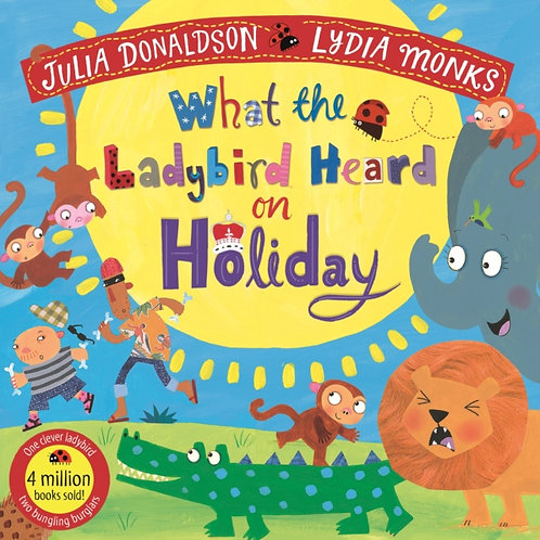 Julia Donaldson - What The Ladybird Heard On Holiday (AGE 3+)