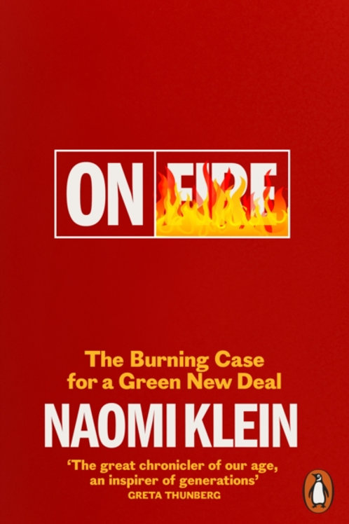 Naomi Klein - On Fire : The Burning Case For A Green New Deal