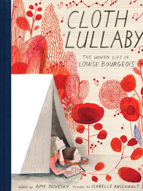 Amy Novesky - Cloth Lullaby : The Woven Life of Louise Bourgeois (AGE 5+) (HB)