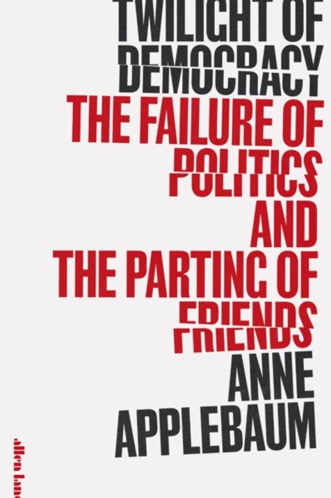 Anne Applebaum - Twilight of Democracy (HARDBACK)