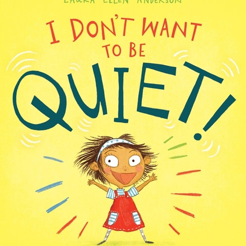 Laura Ellen Anderson - I Don't Want to Be Quiet! (AGE 3+)