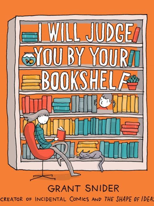 Grant Snider - I Will Judge You by Your Bookshelf (HARDBACK)