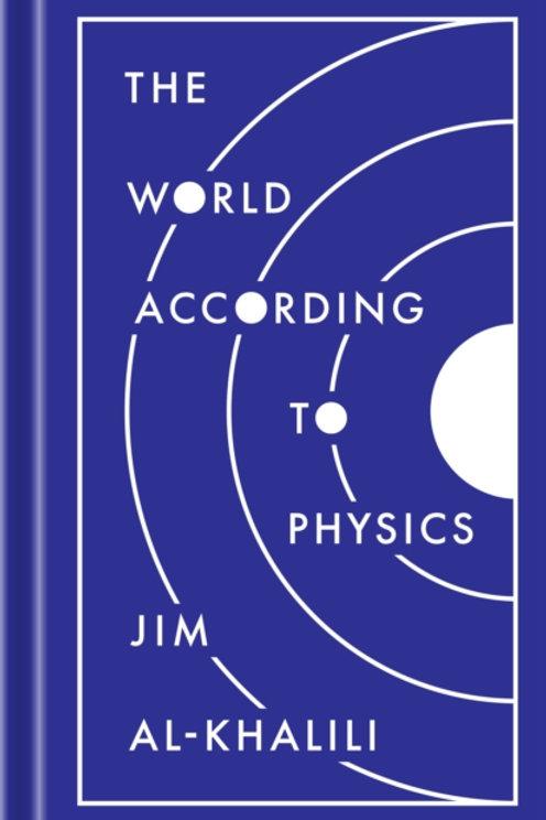 Jim Al-Khalili - The World According To Physics (HARDBACK)