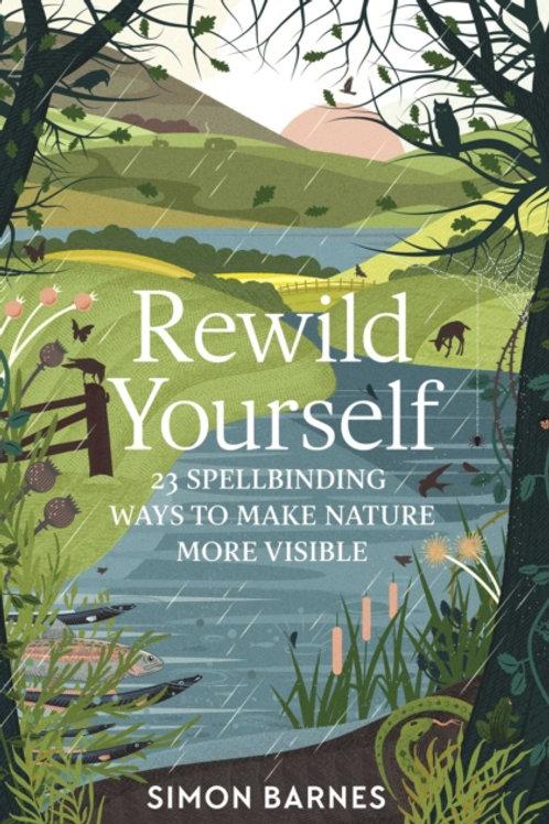 Simon Barnes - Rewild Yourself: 23 Spellbinding Ways To Make Nature More Visible
