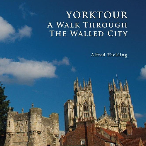 Alfred Hickling - Yorktour : A Walk Through The Walled City
