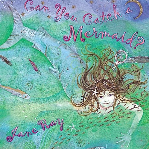 Jane Ray - Can You Catch A Mermaid? (AGE 4+)
