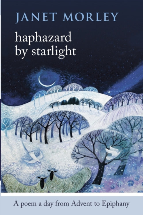 Janet Morley (ed)- Haphazard By Starlight : A Poem A Day From Advent To Epiphany