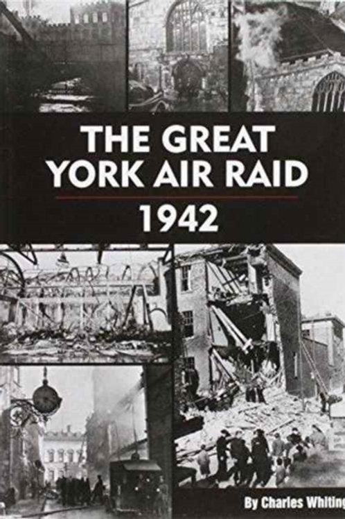 Charles Whiting - The Great York Air Raid - 1942