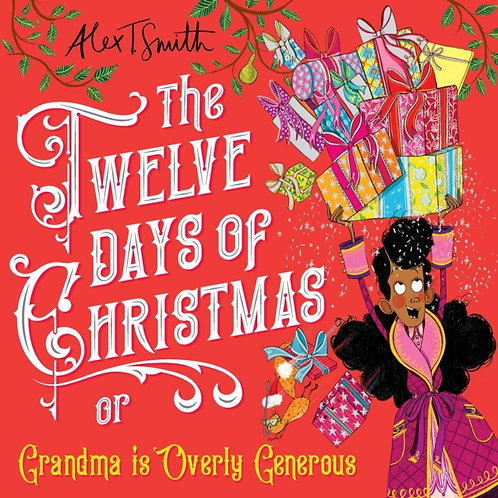 Alex T Smith - 12 Days of Christmas : Grandma is Overly Generous (AGE 3+) (HB)