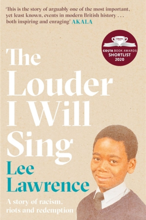 Lee Lawrence - The Louder I Will Sing : A Story Of Racism, Riots And Redemption