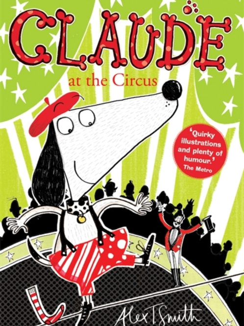 Alex T. Smith - Claude At The Circus (AGE 5+) (3rd In Series)