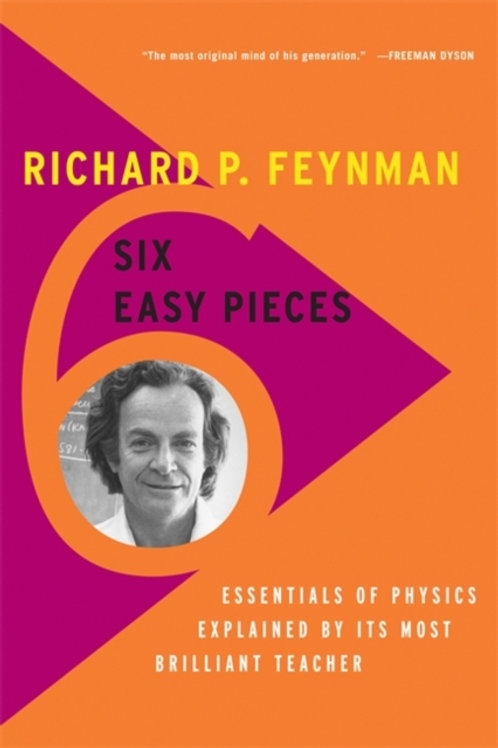Richard P. Feynman - Six Easy Pieces : Essentials Of Physics Explained ......