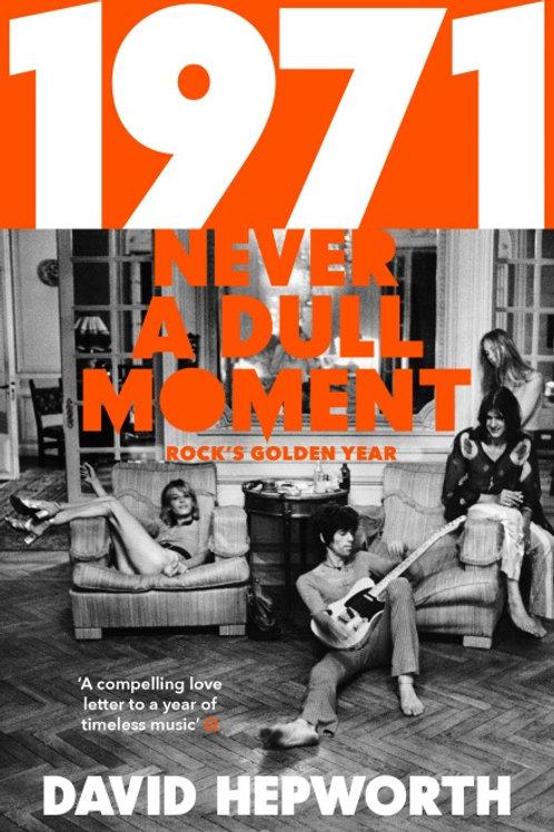 David Hepworth - 1971: Never A Dull Moment
