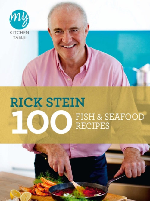 Rick Stein - My Kitchen Table: 100 Fish and Seafood Recipes