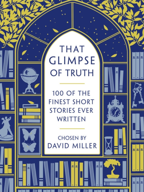 David Miller (ed.) - That Glimpse Of Truth : The 100 Finest Short Stories Ever